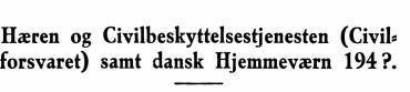 Hæren og Civilbeskyttelsestjenesten (Civil« forsvaret) samt dansk Hjemmeværn 194?