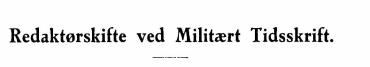 Redaktørskifte ved Militært Tidsskrift 1946
