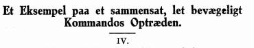 Et Eksempel paa et sammensat, let bevægeligt Kommandos Optræden IV