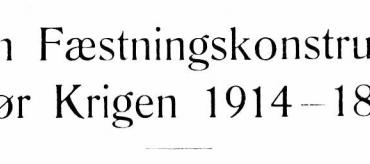 Lidt om Fæstningskonstruktioner før Krigen 1914-18