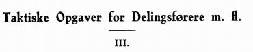 Taktiske Opgaver for Delingsførere m. fl. III