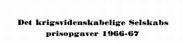 Det krigsvidenskabelige Selskabs prisopgraver 1966-67