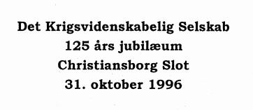 Det Krigsvidenskabelig Selskab 125 års jubilæum Christiansborg Slot 31. oktober 1996
