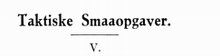 Taktiske Smaaopgaver V.