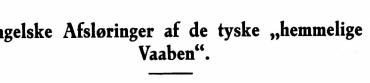 """Engelske Afsløringer af de tyske """"hemmelige Vaaben"""""""