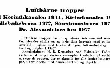 Luftbårne tropper mod Korinthkanalen 1941, Kielerkanalen 19??, Lillebæltsbroen 19??, Storstrømsbroen 19??, Dr. Alexandrines bro 19??