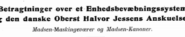 Betragtninger over et Enhedsbevæbningssystem og den danske Oberst Halvor Jessens Anskuelser