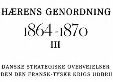 Hærens genordning 1864-1870 - DANSKE STRATEGISKE OVERVEJELSER INDEN DEN FRANSK-TYSKE KRIGS UDBRUD