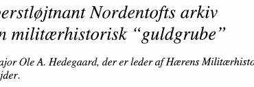 "Oberstløjtnant Nordentofts arkiv - en militærhistorisk ""guldgrube """