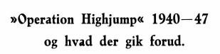 """""""Operation Highjump"""" 1940— 47 og hvad der gik forud"""